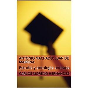 Antonio Machado: Juan de Mairena: Estudio y antología anotada