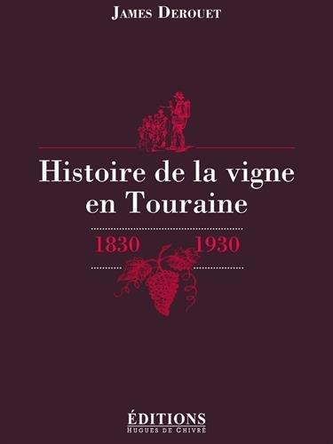 Histoire de la vigne en Touraine : 1830-1930 par  James Derouet