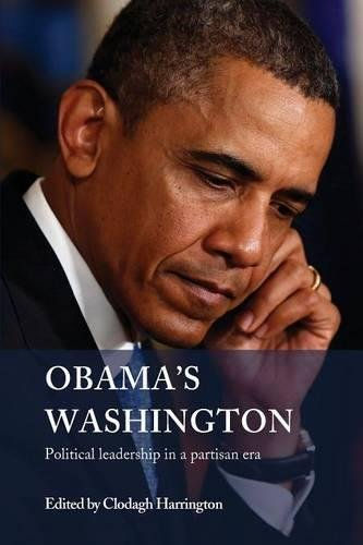 Obama's Washington: Political Leadership in a Partisan Era