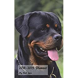 2018-2019 Planner My First Love: Academic Planner 2018-19 Weekly Calendar Organizer With Yearly and Monthly Pages and Rottweiler Cover