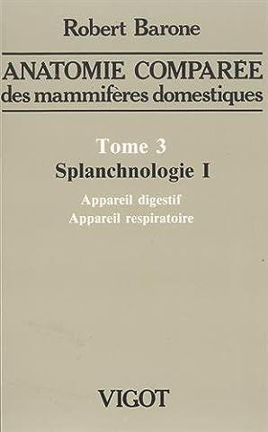 Anatomie comparée des mammifères domestique, tome 3. Splanchnologie 1 :