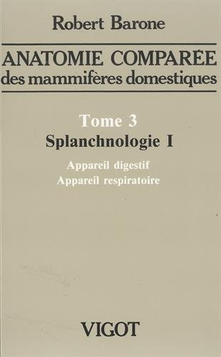 Anatomie comparée des mammifères domestique, tome 3. Splanchnologie 1 : appareil digestif et appareil respiratoire par R. Barone
