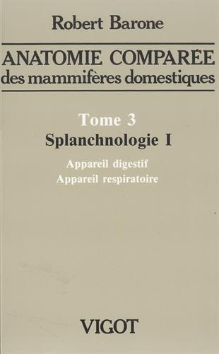 Anatomie compare des mammifres domestique, tome 3. Splanchnologie 1 : appareil digestif et appareil respiratoire