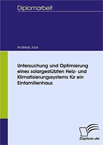 Untersuchung und Optimierung eines solargestützten Heiz- und Klimatisierungssystems für ein Einfamilienhaus (Diplomica)
