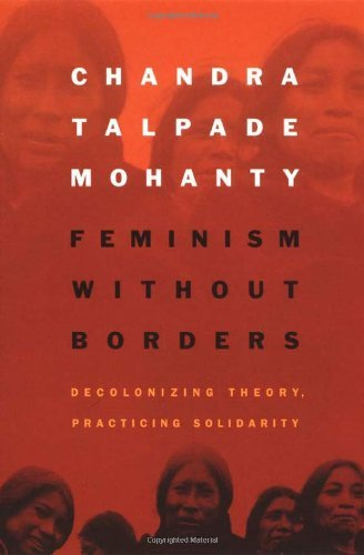 Feminism without Borders: Decolonizing Theory, Practicing Solidarity by Chandra Talpade Mohanty (2003-02-28)
