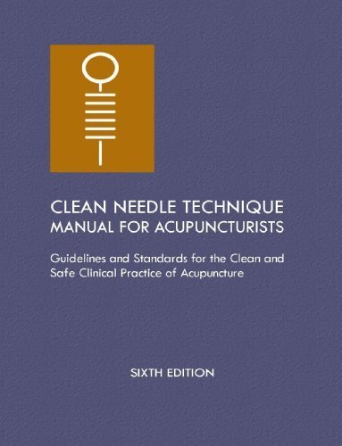 Clean Needle Technique Manual for Acupuncturists: Guidelines and Standards for the Clean and Safe Clinical Practice of Acupuncture, 6th Edition by Collaboration (2009) Paperback