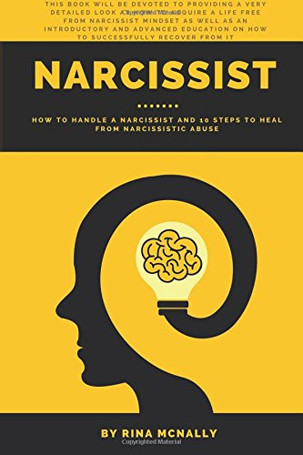 Narcissist: How to Handle a Narcissist and 10 Steps to Heal from Narcissistic Abuse