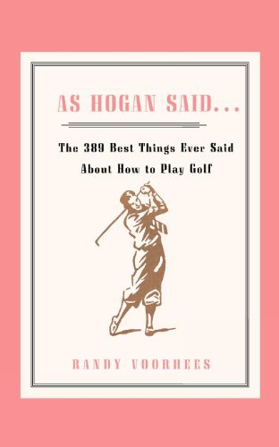 As Hogan Said . . .: The 389 Best Things Anyone Said about How to Play Golf by Randy Voorhees (1970-04-20) par Randy Voorhees