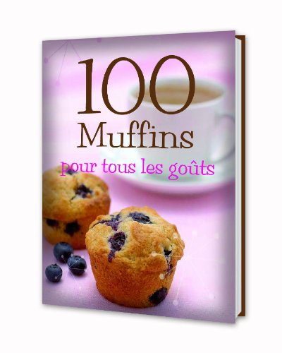 100 Muffins pour tous les goûts