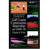 [(Turf Managers' Handbook for Golf Course Construction, Renovation & Grow-in)] [Author: Charles B. White] published on (January, 2000)