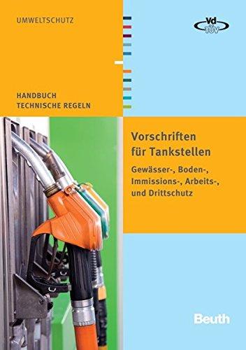 Vorschriften für Tankstellen: Gewässer-, Boden-, Immissions-, Arbeits- und Drittschutz (Handbuch Technische Regeln)
