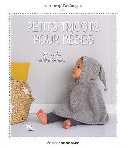 Petits tricots pour bébé : 27 modèles de 0 à 24 mois