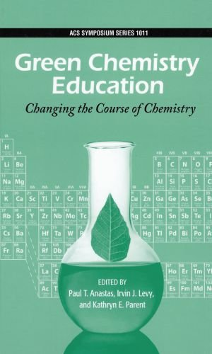 Green Chemistry Education: Changing the Course of Chemistry (ACS Symposium Series)