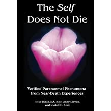 The Self Does Not Die: Verified Paranormal Phenomena from Near-Death Experiences (English Edition)