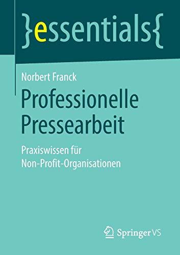 Professionelle Pressearbeit: Praxiswissen für Non-Profit-Organisationen (essentials)