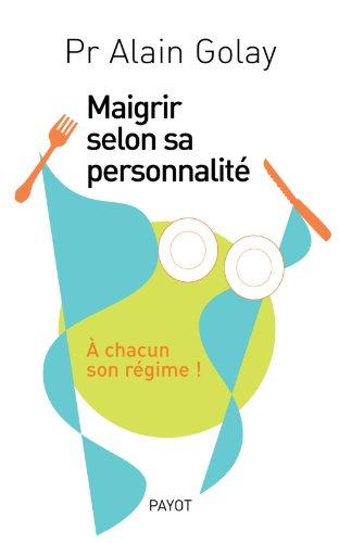 Maigrir selon sa personnalité par Alain Golay