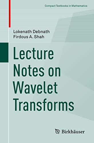 Lecture Notes on Wavelet Transforms (Compact Textbooks in Mathematics) (English Edition)