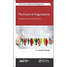 The Future of Organizations: Workplace Issues and Practices (21st Century Business Management)