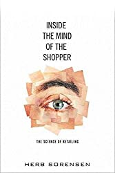 [(Inside the Mind of the Shopper : The Science of Retailing)] [By (author) Herb Sorensen] published on (May, 2009)