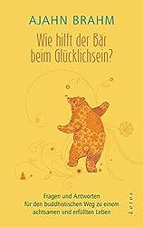 Wie hilft der Bär beim Glücklichsein?: Fragen und Antworten für den buddhistischen Weg zu einem achtsamen und erfüllten Leben (German Edition)