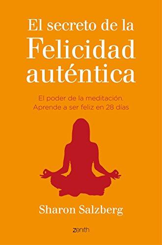 El secreto de la felicidad auténtica: El poder de la meditación. Aprende a ser feliz en 28 días (Autoayuda y superación) por Sharon Salzberg