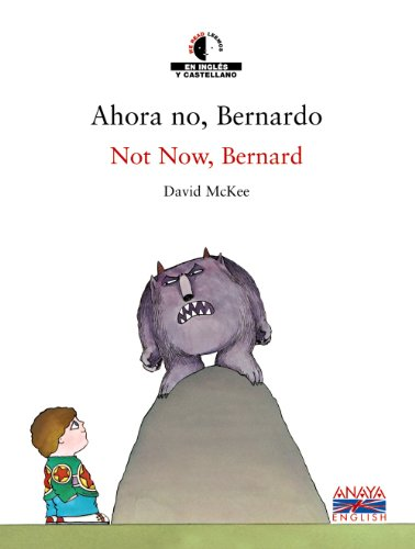 Ahora no, Bernardo / Not Now, Bernard (Literatura Infantil (6-11 Años) - We Read / Leemos) por David McKee
