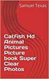 Catfish Hd Animal Pictures Picture book Super Clear Photos (English Edition)