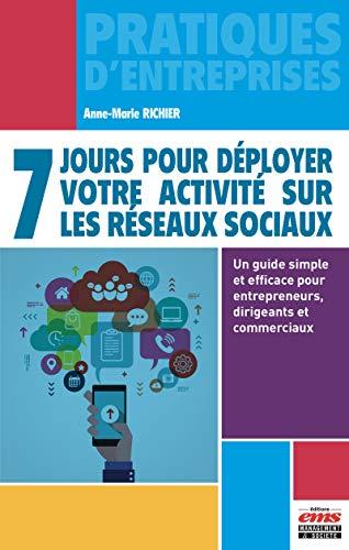 7 jours pour déployer votre activité sur les réseaux sociaux: Un guide simple et efficace pour entrepreneurs, dirigeants et commerciaux