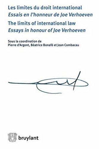 Les limites du droit international, essai en l'honneur de Joe verhoeven (français/anglais): the limits of international law- essays in honour of Joe Verhoeven par