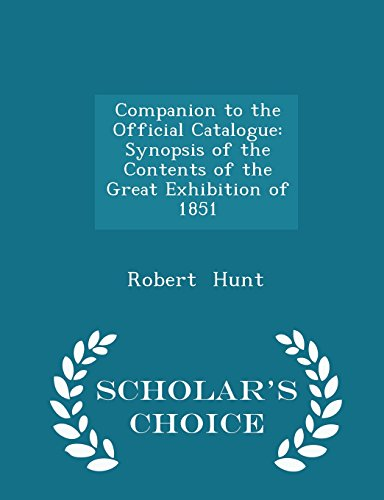 Companion to the Official Catalogue: Synopsis of the Contents of the Great Exhibition of 1851 - Scholar's Choice Edition
