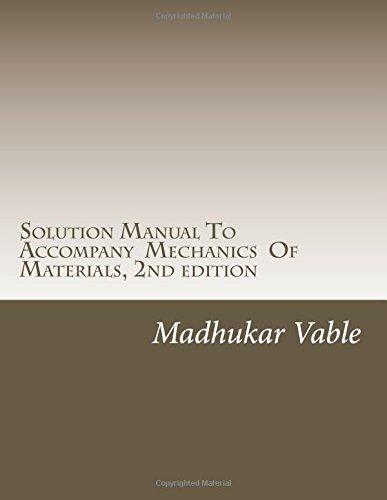 Solution Manual To Accompany  Mechanics  Of Materials, 2nd edition por Dr. Madhukar Vable