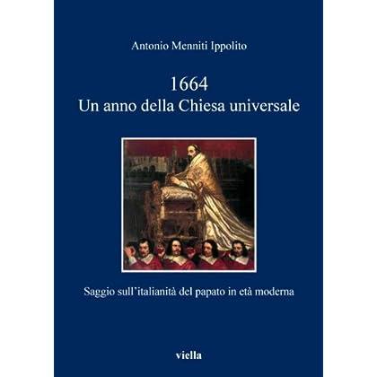 1664. Un Anno Della Chiesa Universale: Saggio Sull'Italianità Del Papato In Età Moderna (I Libri Di Viella Vol. 119)
