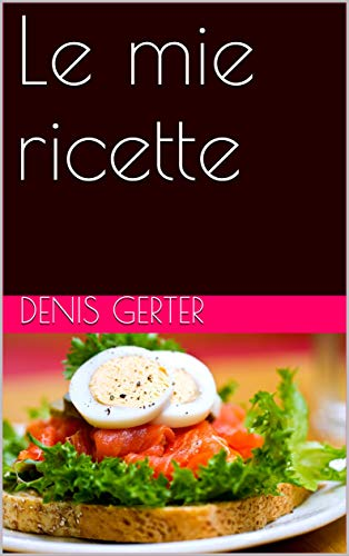 Le mie ricette (Italian Edition)