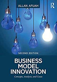 Business Model Innovation: Concepts, Analysis, and Cases (English Edition) de [Afuah, Allan]