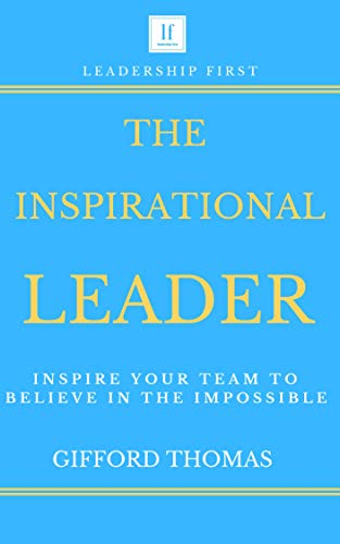 The Inspirational Leader: Inspire Your Team To Believe In The Impossible (English Edition)