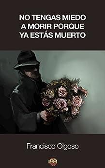 No tengas miedo a morir porque ya estás muerto (Spanish Edition) par [Olgoso, Francisco]