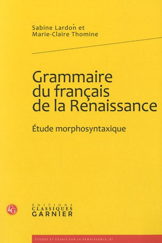 Grammaire du franais de la Renaissance : Etude morphosyntaxique