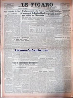 FIGARO (LE) [No 429] du 27/12/1945 - POUR EMPECHER LA FUITE DES MEILLEURS - L'ALIGNEMENT DU FRANC ET LES ACCORD DE BRETON WOODS SONT RATIFIES PAR L'ASSEMBLEE - A MOSCOU - LES 3 MINISTRES AURAIENT REGLE LE PROBLEME DE L'ENERGIE ATOMIQUE - VISITE EN ZONE FRANCAISE D'OCCUPATION - IMPORTANCE DE LA