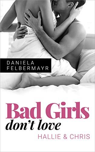 Bad Girls don't love: Hallie & Chris von [Felbermayr, Daniela]