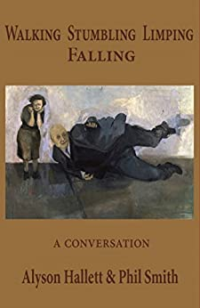 Walking Stumbling Limping Falling: A Conversation by [Hallett, Alyson, Smith, Phil]