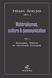 Matérialismes, culture & communication : Tome 1, Marxismes, théorie et sociologie critiques