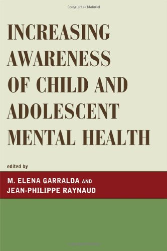 Increasing Awareness of Child and Adolescent Mental Health (Iacapap Book Series. the Working with Children and Adolescen)