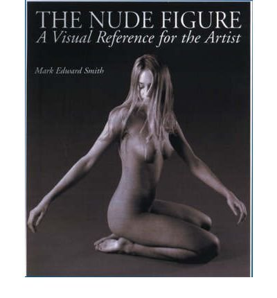 [ THE NUDE FIGURE A VISUAL REFERENCE FOR THE ARTIST BY SMITH, MARK EDWARD](AUTHOR)PAPERBACK