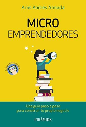 Microemprendedores: Una guía paso a paso para construir tu propio negocio (Empresa Y Gestión) por Ariel Andrés Almada