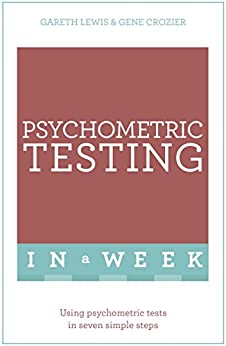 Psychometric Testing In A Week: Using Psychometric Tests In Seven Simple Steps (English Edition) von [Lewis, Gareth, Crozier, Gene]
