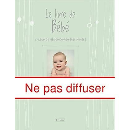 Le livre de Bébé : L'album de mes cinq premières années