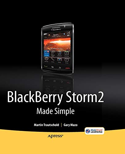 BlackBerry Storm2 Made Simple: Written for the Storm 9500 and 9530, and the Storm2 9520, 9530, and 9550 (Made Simple (Apress))