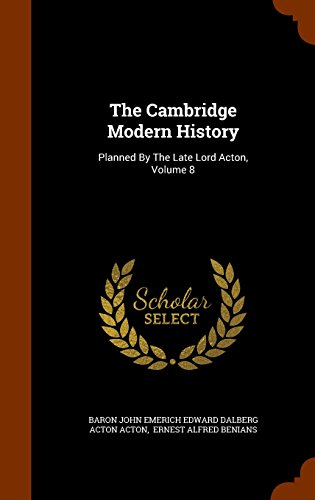 The Cambridge Modern History: Planned By The Late Lord Acton, Volume 8