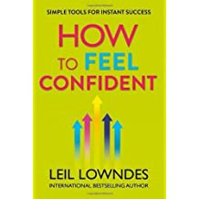 How to Feel Confident: Simple Tools for Instant Success by Leil Lowndes(2014-01-16)