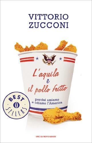 L'aquila e il pollo fritto: Perch amiamo  e odiamo l'America (Oscar bestsellers Vol. 1983)